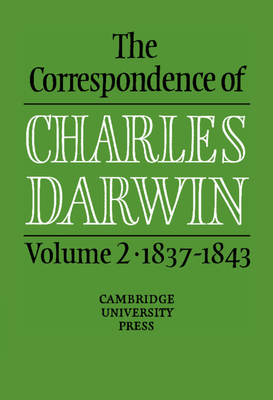 The Correspondence of Charles Darwin: Volume 2, 1837 1843 - Burkhardt, Frederick (Editor), and Darwin, Charles, Professor, and Smith, Sydney (Editor)