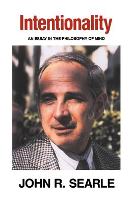 Intentionality: An Essay in the Philosophy of Mind - Searle, John R