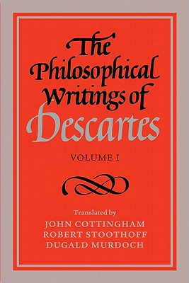 The Philosophical Writings of Descartes: Volume 1 - Descartes, Rene, and Stoothoff, Robert (Editor), and Murdoch, Dugald (Translated by)