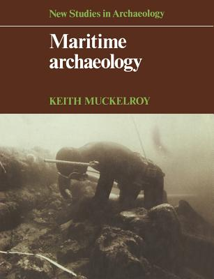 Maritime Archaeology - Muckelroy, K, and Muckelroy, Keith, and Renfrew, Colin (Editor)