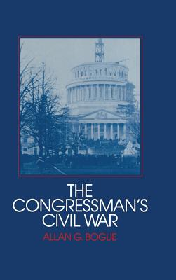The Congressman's Civil War - Bogue, Allan G, and Fogel, Robert (Editor), and Thernstrom, Stephan (Editor)