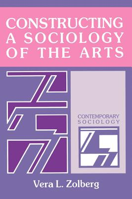 Constructing a Sociology of the Arts - Zolberg, Vera L