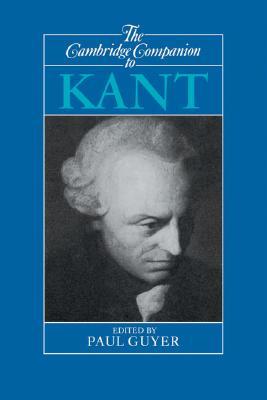 The Cambridge Companion to Kant - Guyer, Paul (Editor)