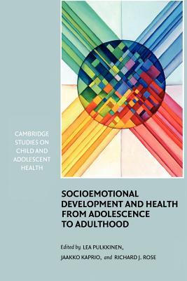 Socioemotional Development and Health from Adolescence to Adulthood - Pulkkinen, Lea (Editor), and Kaprio, Jaakko (Editor), and Rose, Richard J. (Editor)