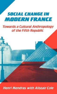 Social Change in Modern France - Mendras, Henri, and Cole, Alistair, and Henri, Mendras