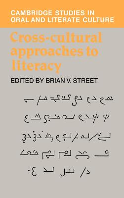Cross-Cultural Approaches to Literacy - Street, Brian (Editor), and Burke, Peter, Mr. (Editor), and Finnegan, Ruth H (Editor)