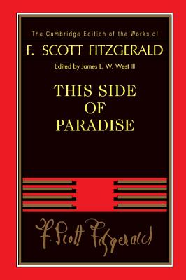 F. Scott Fitzgerald: This Side of Paradise - Fitzgerald, F Scott, and West, James L W, III (Editor), and West, III (Editor)