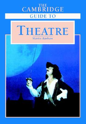 The Cambridge Guide to Theatre - Banham, Martin (Editor)