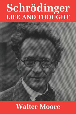 Schrodinger: Life and Thought - Moore, Walter