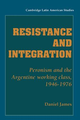 Resistance and Integration: Peronism and the Argentine Working Class, 1946 1976 - James, Daniel, and Knight, Alan (Editor)