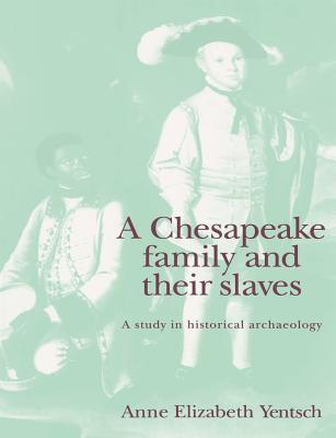 A Chesapeake Family and Their Slaves: A Study in Historical Archaeology - Yentsch, Anne Elizabeth, and Renfrew, Colin (Editor), and Gamble, Clive (Editor)