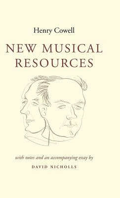 New Musical Resources - Cowell, Henry, and Nicholls, David (Contributions by)