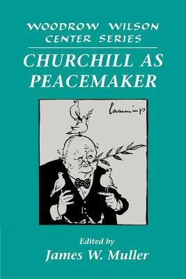 Churchill as Peacemaker - Hamilton, Lee H, Dr. (Editor), and Muller, James W (Editor), and James W, Muller (Editor)
