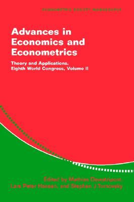 Advances in Economics and Econometrics: Theory and Applications, Eighth World Congress - Dewatripont, Mathias (Editor), and Hansen, Lars Peter (Editor), and Turnovsky, Stephen J (Editor)