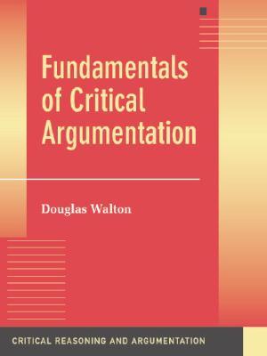 Fundamentals of Critical Argumentation - Walton, Douglas, Mr.