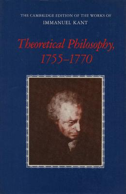Theoretical Philosophy, 1755 1770 - Kant, Immanuel, and Walford, David (Editor), and Meerbote, Ralf (Editor)