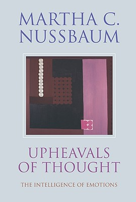 Upheavals of Thought: The Intelligence of Emotions - Nussbaum, Martha C