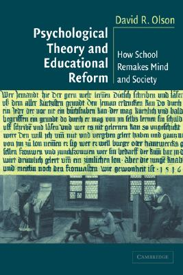 Psychological Theory and Educational Reform: How School Remakes Mind and Society - Olson, David R
