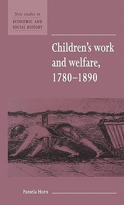 Children's Work and Welfare 1780 1890 - Horn, Pamela, and Kirby, Maurice (Editor)