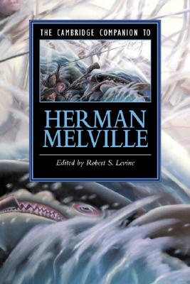 The Cambridge Companion to Herman Melville - Levine, Robert S, Professor (Editor), and Robert S, Levine (Editor), and Stuckey, Sterling (Contributions by)