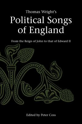 Thomas Wright's Political Songs of England: From the Reign of John to That of Edward II - Wright, Thomas, and Coss, Peter (Editor)