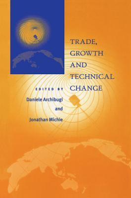Trade Growth and Technical Change - Archibugi, Daniele (Editor), and Michie, Jonathan (Editor)
