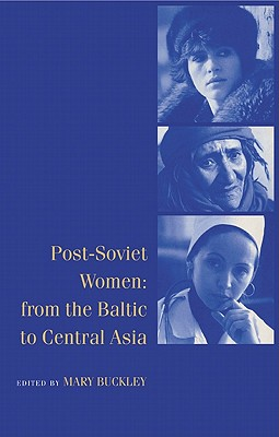Post-Soviet Women: From the Baltic to Central Asia - Buckley, Mary (Editor), and Bruno, Marta, and Ashwin, Sarah