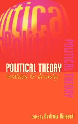 Political Theory: Tradition and Diversity - Vincent, Andrew (Editor), and Ball, Terence (Contributions by), and Goodin, Robert E (Contributions by)