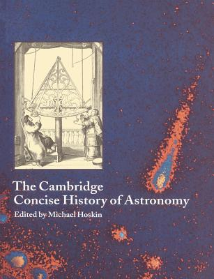 The Cambridge Concise History of Astronomy - Hoskin, Michael (Editor)