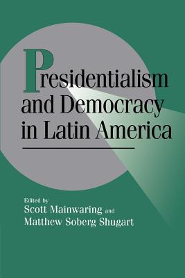 Presidentialism and Democracy in Latin America - Mainwaring, Scott (Editor), and Shugart, Matthew Soberg (Editor), and Lange, Peter (Editor)