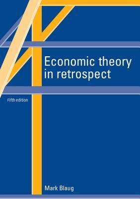 Economic Theory in Retrospect - Blaug, Mark