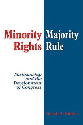 Minority Rights, Majority Rule: Partisanship and the Development of Congress - Binder, Sarah A
