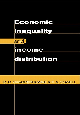 Economic Inequality and Income Distribution - Cowell, Frank A, and Champernowne, David G