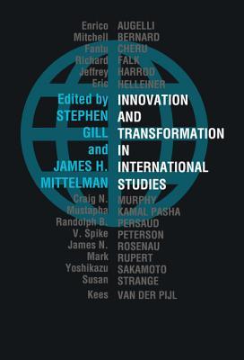 Innovation and Transformation in International Studies - Gill, Stephen, Professor (Editor), and Mittelman, James H (Editor)