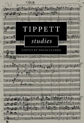 Tippett Studies - Clarke, David (Editor)