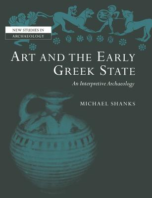 Art and the Early Greek State - Shanks, Michael, and Renfrew, Colin (Editor), and Gamble, Clive (Editor)