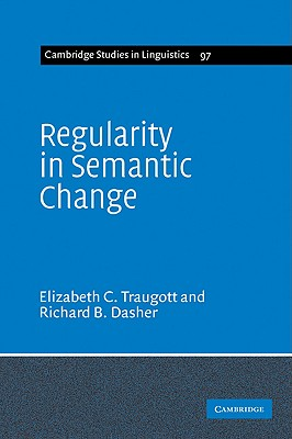 Regularity in Semantic Change - Traugott, Elizabeth Closs, and Dasher, Richard B