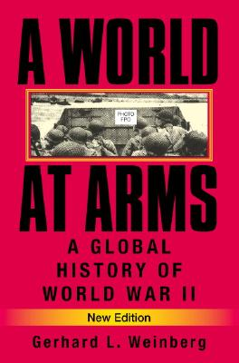 A World at Arms: A Global History of World War II - Weinberg, Gerhard L