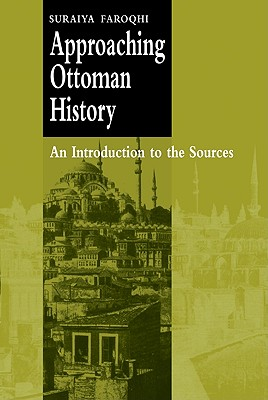 Approaching Ottoman History: An Introduction to the Sources - Faroqhi, Suraiya