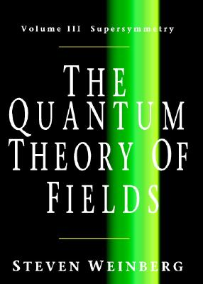 The Quantum Theory of Fields: Supersymmetry - Weinberg, Steven