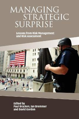 Managing Strategic Surprise: Lessons from Risk Management and Risk Assessment - Bracken, Paul (Editor), and Bremmer, Ian, President (Editor), and Gordon, David (Editor)