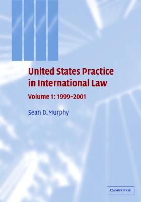 United States Practice in International Law: Volume 1, 1999 2001 - Murphy, Sean D, and Porter, Duncan M, Professor (Editor), and Burkhardt, Frederick (Editor)