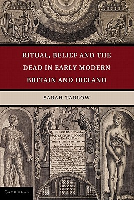 Ritual, Belief and the Dead in Early Modern Britain and Ireland - Tarlow, Sarah