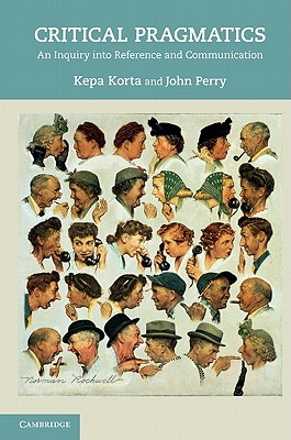 Critical Pragmatics: An Inquiry into Reference and Communication - Korta, Kepa, and Perry, John