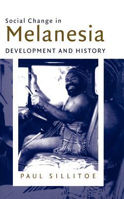 Social Change in Melanesia: Development and History - Sillitoe, Paul, Professor