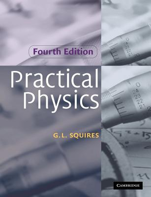 Practical Physics - Squires, Gordon Leslie, and G L, Squires