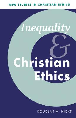Inequality and Christian Ethics - Hicks, Douglas A, and Clark, Stephen R L (Editor), and Hauerwas, Stanley M (Editor)