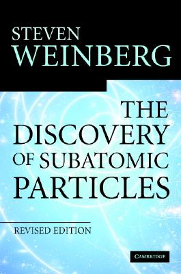 The Discovery of Subatomic Particles Revised Edition - Weinberg, Steven