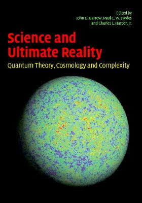 Science and Ultimate Reality: Quantum Theory, Cosmology, and Complexity - Barrow, John D (Editor), and Davies, Paul C W (Editor), and Harper, Jr (Editor)
