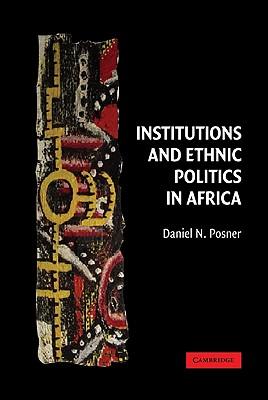 Institutions and Ethnic Politics in Africa - Posner, Daniel N